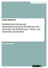 Qualitätsentwicklung und Qualitätsbeurteilung in Wohnheimen für Menschen mit Behinderung. Nutzer- und Fachkräftezufriedenheit