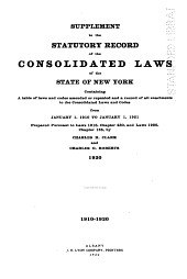 The Consolidated Laws of the State of New York: Prepared Pursuant to Laws 1904, Chapter 664, by the Board of Statutory Consolidation, Passed at the One Hundred and Thirty-second Session of the Legislature Begun January 6, 1909, and Ended April 30, 1909, in the City of Albany as Amended by the Legislature of 1909, Together with the Public Service Commissions Law and the Railroad Law, and Published by the State Under the Supervision of the Board Pursuant to Laws 1909, Volume 1