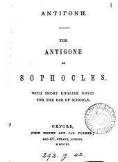 GĀntigóny. The Antigone of Sophocles, with short Engl. notes for the use of schools