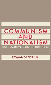 Communism and Nationalism : Karl Marx Versus Friedrich List: Karl Marx Versus Friedrich List