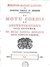 De motu cordis et aneurysmatibus opus postumum: in duas partes divisum, juxta exemplar Romanum