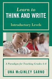 Learn to Think and Write: A Paradigm for Teaching Grades 4-8, Introductory Levels