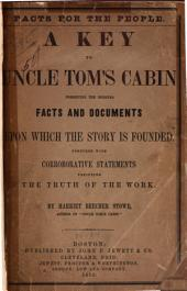 The Key to Uncle Tom's Cabin: Presenting the Original Facts and Documents Upon which the Story is Founded, Together with Corroborative Statements Verifying the Truth of the Work