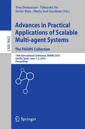 Advances in Practical Applications of Scalable Multi-agent Systems. The PAAMS Collection: 14th International Conference, PAAMS 2016, Sevilla, Spain, June 1-3, 2016, Proceedings