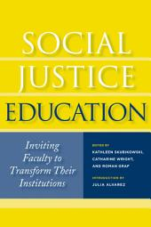Social Justice Education: Inviting Faculty to Transform Their Institutions