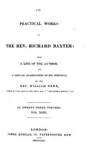 The Practical Works of Richard Baxter: with a Life of the Author and a Critical Examination of His Writings by William Orme: Volume 23