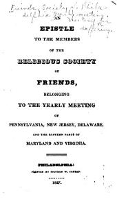 An Epistle to the Members of the Religious Society of Friends: Belonging to the Yearly Meeting of Pennsylvania, New Jersey, Delaware, and the Eastern Parts of Maryland and Virginia