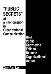 Public Secrets As A Phenomenon In Organizational Communication How Public Knowledge Fails To Become Organizational Action Book PDF