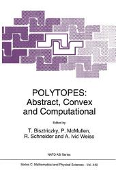 Polytopes: Abstract, Convex and Computational
