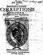 Diss. pract. de correptionis fraternae definitione, caussis, obligatione ...