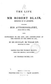 The life of mr. Robert Blair ... containing his autobiography, with suppl. by W. Row, ed. by T. M'Crie