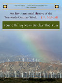 Something New Under the Sun  An Environmental History of the Twentieth Century World  The Global Century Series  PDF