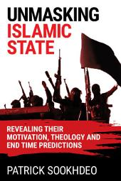 Unmasking Islamic State: Revealing Their Motivation, Theology and End Time Predictions