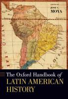 The Oxford Handbook of Latin American History PDF