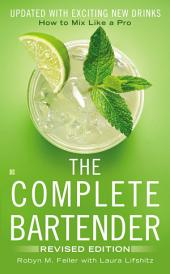 The Complete Bartender: How to Mix Like a Pro, Updated with Exciting New Drinks, Revised Edition