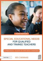 Special Educational Needs for Qualified and Trainee Teachers: A practical guide to the new changes, Edition 3