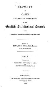 Reports of Cases Argued and Determined in the English Ecclesiastical Courts [1724-1844]: With Tables of the Cases and Principal Matters
