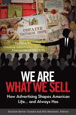 We Are What We Sell: How Advertising Shapes American Life. . . And Always Has [3 volumes]