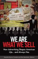 We Are What We Sell  How Advertising Shapes American Life      And Always Has  3 volumes  PDF