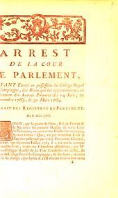 Arrest de la Cour de Parlement, portant envoi en possession du College Royal de Compiegne, des biens qui lui appartiennent, en exécution des lettres patentes des 14 Juin, 21 Novembre 1763, & 30 Mars 1764: extrait des registres de Parlement, du 8 Août 1766