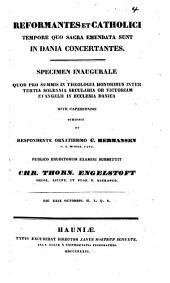 Reformantes et Catholici tempore quo sacra emendata sunt in Dania concertantes, specimen inaugurale ... Resp. ... C. Hermansen