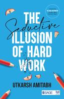 The Seductive Illusion of Hard Work PDF