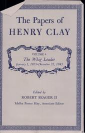The Papers of Henry Clay: The Whig Leader, January 1, 1837-December 31,1843, Volume 9