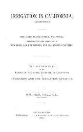 Irrigation Development: History, Customs, Laws, and Administrative Systems Relating to Irrigation, Water-courses, and Waters in France, Italy, and Spain. The Introductory Part of the Report of the State Engineer of California, on Irrigation and the Irrigation Question, Volume 2