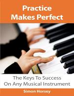 Practice Makes Perfect: The Keys To Success On Any Musical Instrument