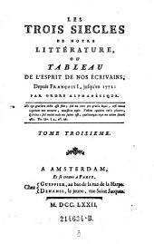 Les Trois Siecles De Notre Littérature, Ou Tableau De L'Esprit De Nos Écrivains, Depuis François I, jusqu'en 1772: Par Ordre Alphabétique: Volume3