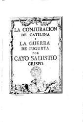 La Conjuracion de Catilina y la Guerra de Jugurta por Cayo Salustio Crispo (Trad. del Infante Don Gabriel revisada por Perez Bayer autor de Del Alfabeto y lengua de los Fenices y de sus colonias)