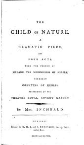 The Child of Nature: A Dramatic Piece, in Four Acts