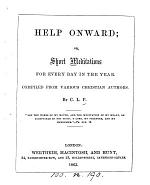 Help onward; or, Short meditations for every day in the year, compiled by C.L.F.