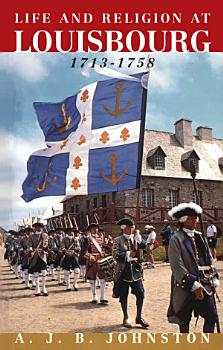 Life and Religion at Louisbourg  1713 1758 PDF