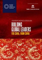Leadership Mosaics Across China: Building Global Leaders for China, from China