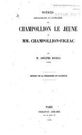 Notices biographiques et littéraires sur Champollion le Jeune et MM. Champollion-Figeac ... Extrait de la Biographie du Dauphine