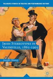 Irish Stereotypes in Vaudeville, 1865-1905