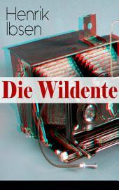 Die Wildente: Eines der bekanntesten Stücke der skandinavischen Dramatik (Mit Biografie des Autors)