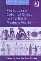 Portuguese Colonial Cities in the Early Modern World PDF