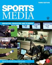 Sports Media: Reporting, Producing, and Planning, Edition 3