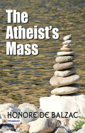 The Atheist's Mass, and Other Stories (Classic Reprint)