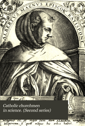 Catholic Churchmen in Science. (Second Series): Sketches of the Lives of Catholic Ecclesiastics who Were Among the Great Founders in Science