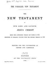 The New Testament of Our Lord and Savior Jesus Christ: Being the Authorised Version Set Forth in 1611 Arranged in Parallel Columns with the Revised Version of 1881