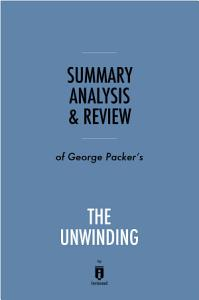 Summary  Analysis   Review of George Packer   s The Unwinding by Instaread PDF