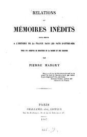 Relations et mémoires inédits pour servir à l'histoire de la France dans les pays d'outre-mer: Tirés des archives du Ministére de la marine et des colonies