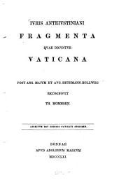 Juris Antejustiniani Fragmenta quae dicuntur Vaticana: Post Ang. Maium et Aug. Bethmann-Hollweg recognovit Th. Mommsen. Adjectum est codicis Vaticani specimen