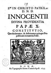 S.mi in Christo Patris, ac D.N.D. Innocentij diuina prouidentia papae 10. Constitutio, qua declarantur, & definiuntur quinque propositiones in materia fidei