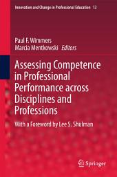 Assessing Competence in Professional Performance across Disciplines and Professions