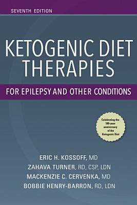 Ketogenic Diet Therapies for Epilepsy and Other Conditions  Seventh Edition