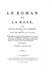 Le Roman De La Rose: Édition faite sur celle de Lenglet Dufresnoy, corrigée avec soin, et enrichie de la Dissertation sur les Auteurs de l'ouvrage, de l'Analyse, des Variantes et du Glossaire publiés en 1737 par J. B. Lantin De Damerey, Volume2